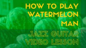 watermelon-man-guitar-featured-image