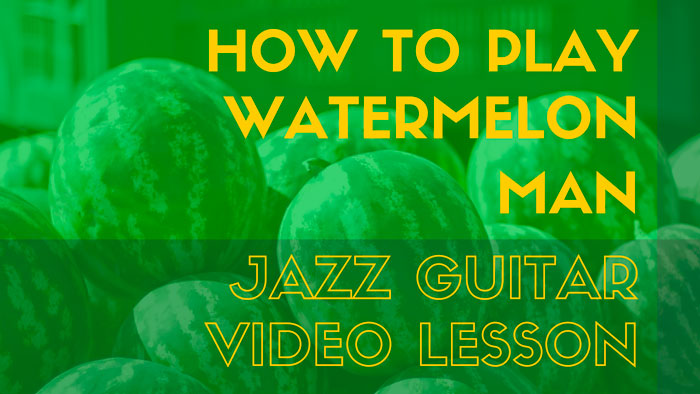 watermelon man jazz standard complete lesson for jazz guitar. Black Bedroom Furniture Sets. Home Design Ideas