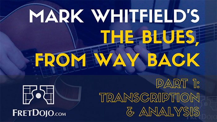 The Blues, from Way Back by Mark Whitfield (Part 1): Transcription and Analysis