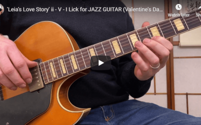 'Leia's Love Story' ii – V – I Lick for JAZZ GUITAR (Valentine's Day Special)